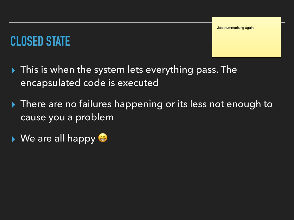 CLOSED STATE ▸ This is when the system lets eve...