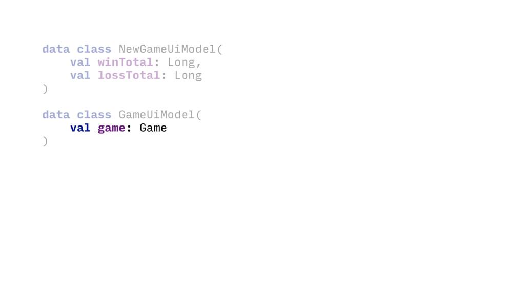 data class NewGameUiModel( val winTotal: Long, ...