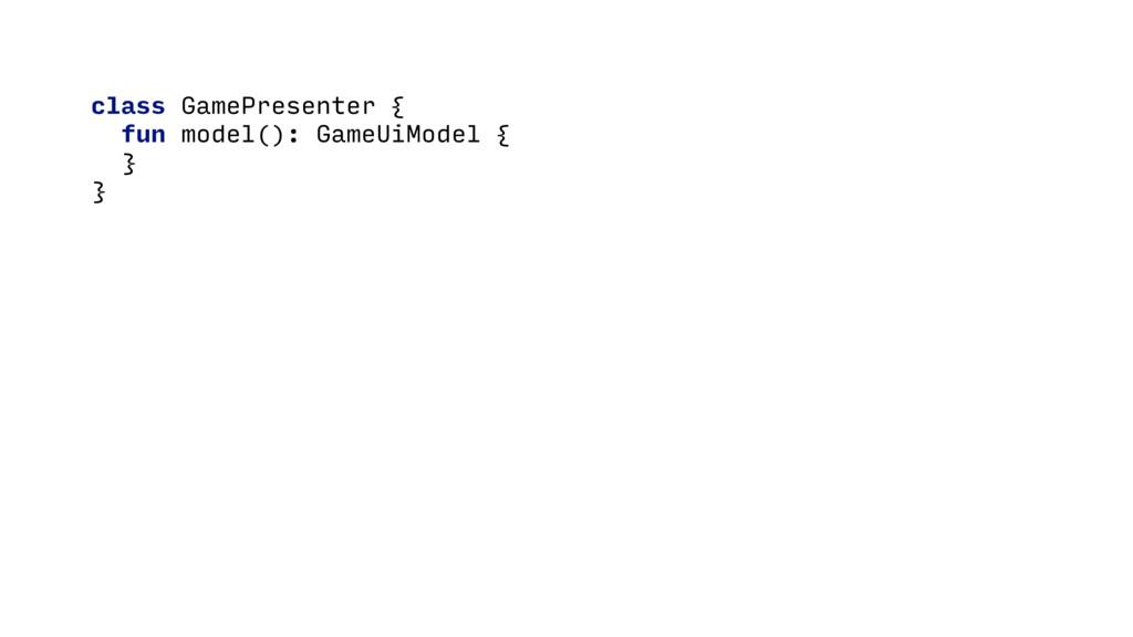 class GamePresenter {D fun model(): GameUiModel...