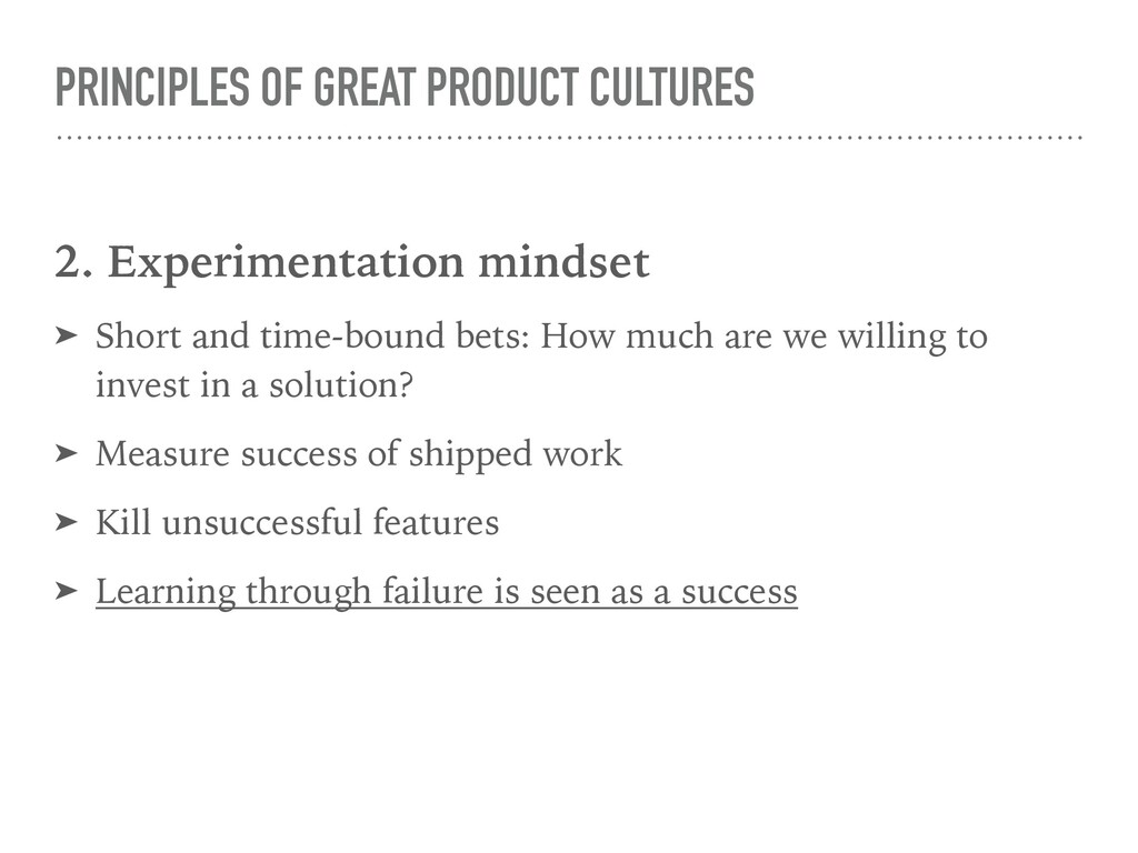 PRINCIPLES OF GREAT PRODUCT CULTURES 2. Experim...