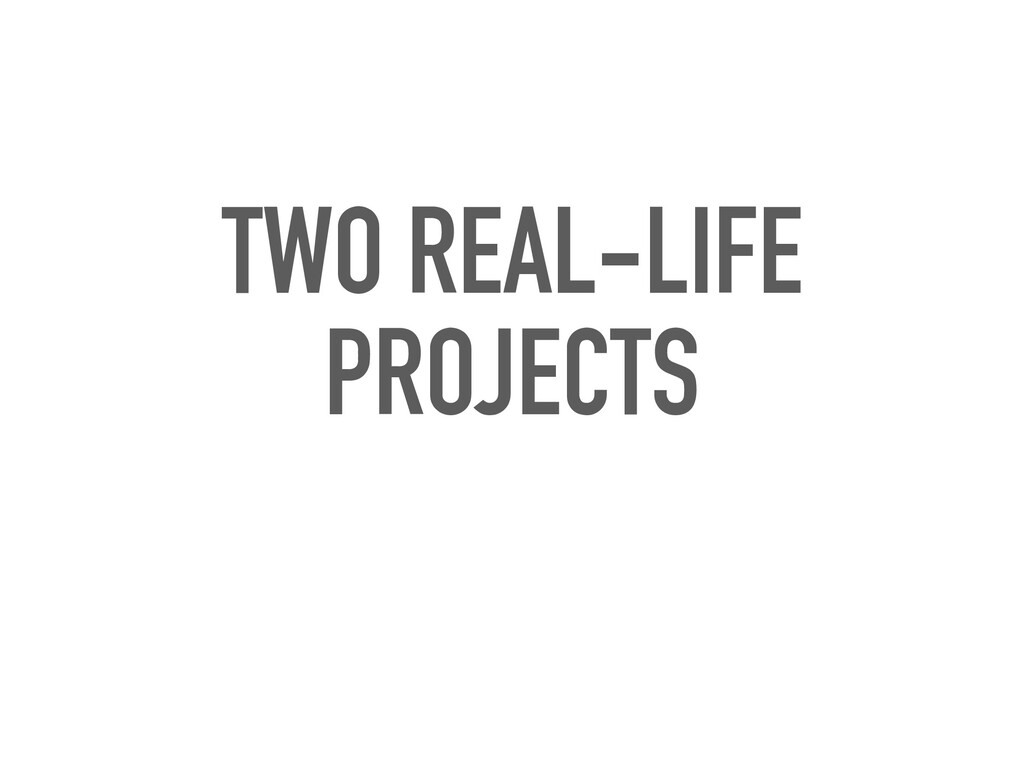 TWO REAL-LIFE PROJECTS