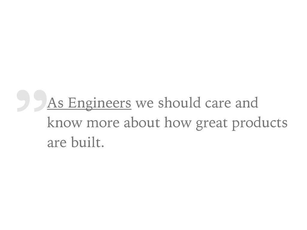 """"""" As Engineers we should care and know more abo..."""