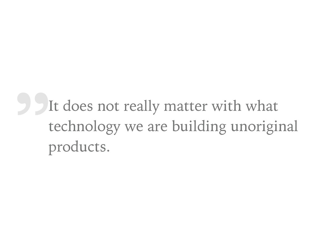 """"""" It does not really matter with what technolog..."""