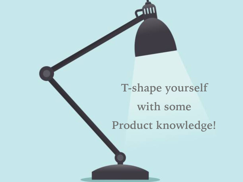 """"""" T-shape yourself with some Product knowledge!"""