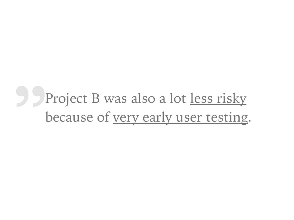 """"""" Project B was also a lot less risky because o..."""
