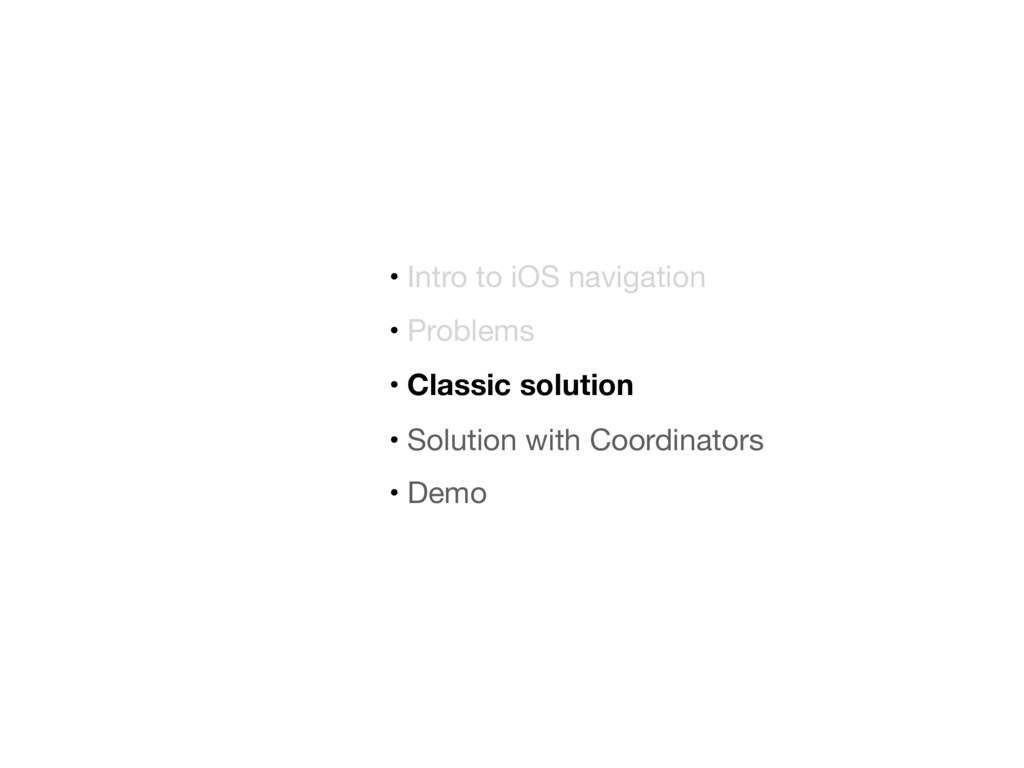 • Intro to iOS navigation  • Problems  • Classi...