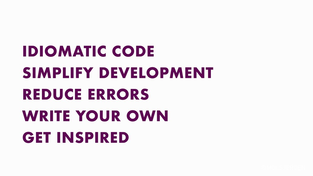 @MOLSJEROEN IDIOMATIC CODE SIMPLIFY DEVELOPMENT...