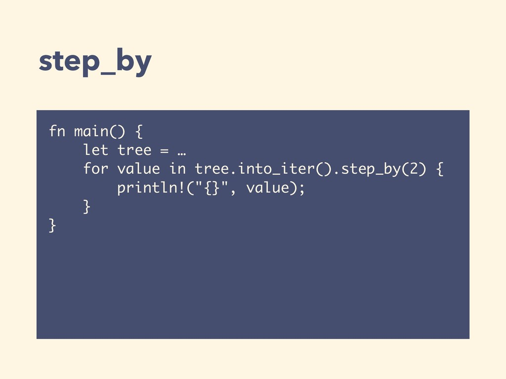 step_by fn main() { let tree = … for value in t...