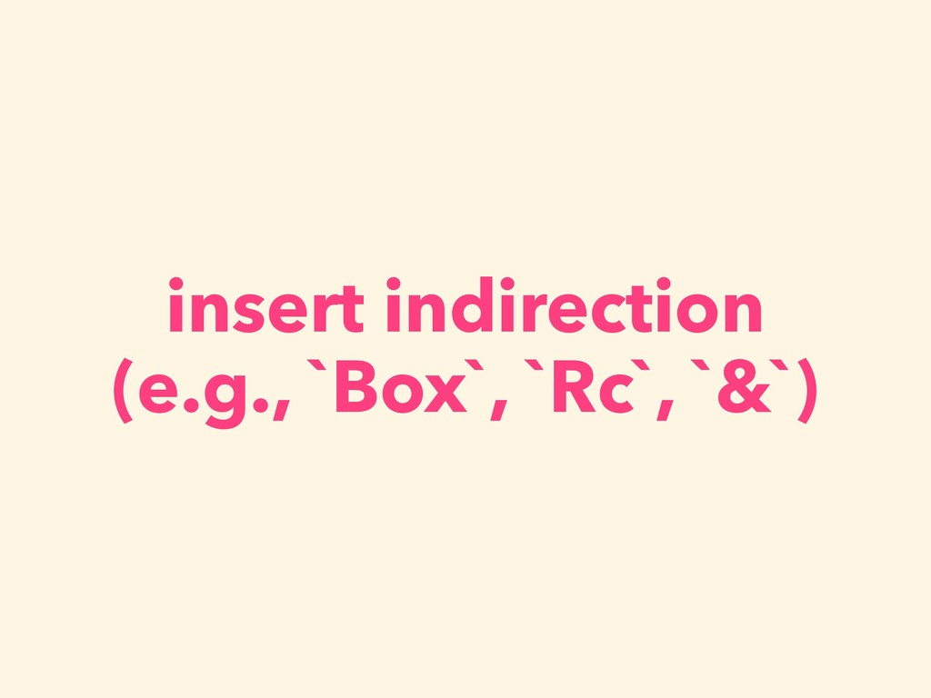 insert indirection (e.g., `Box`, `Rc`, `&`)