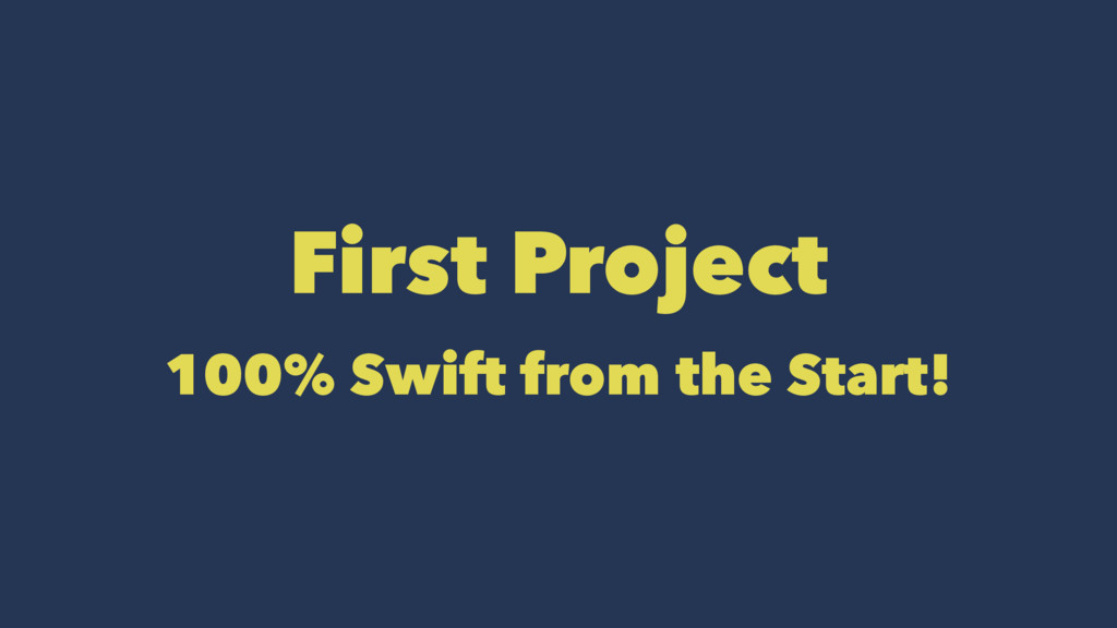 First Project 100% Swift from the Start!