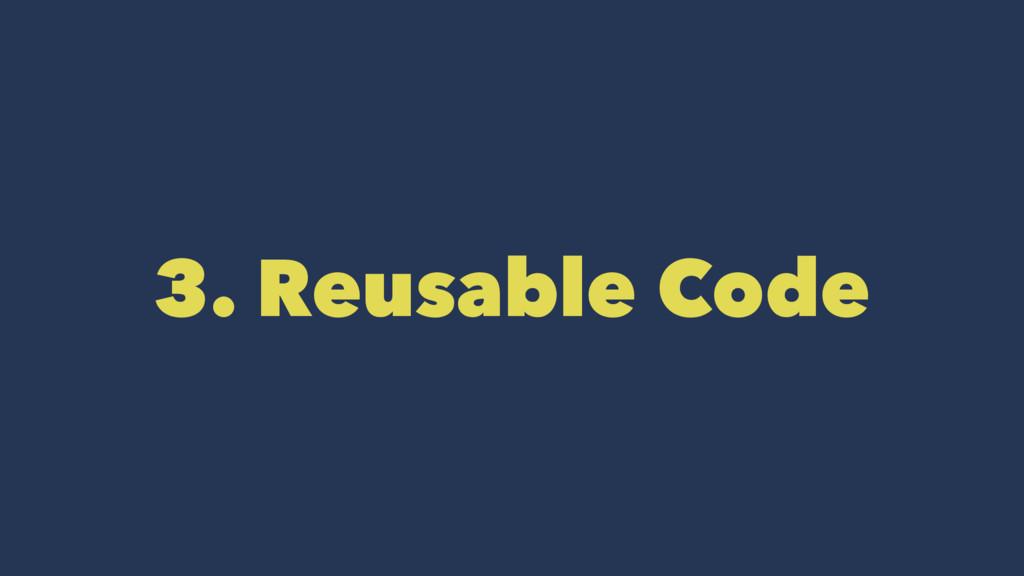 3. Reusable Code