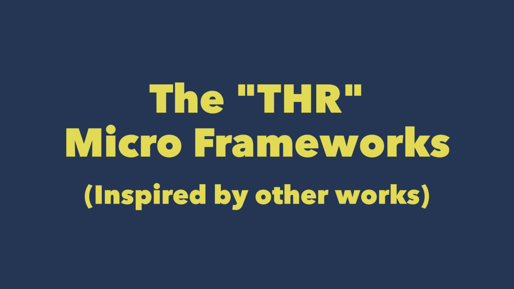 """The """"THR"""" Micro Frameworks (Inspired by other w..."""