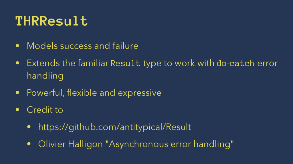THRResult • Models success and failure • Extend...