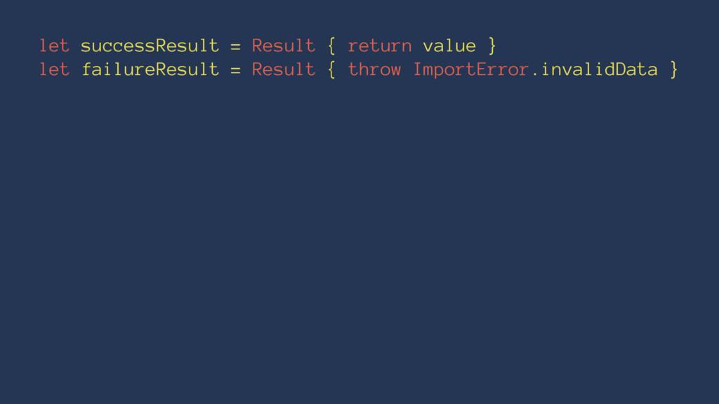 let successResult = Result { return value } let...