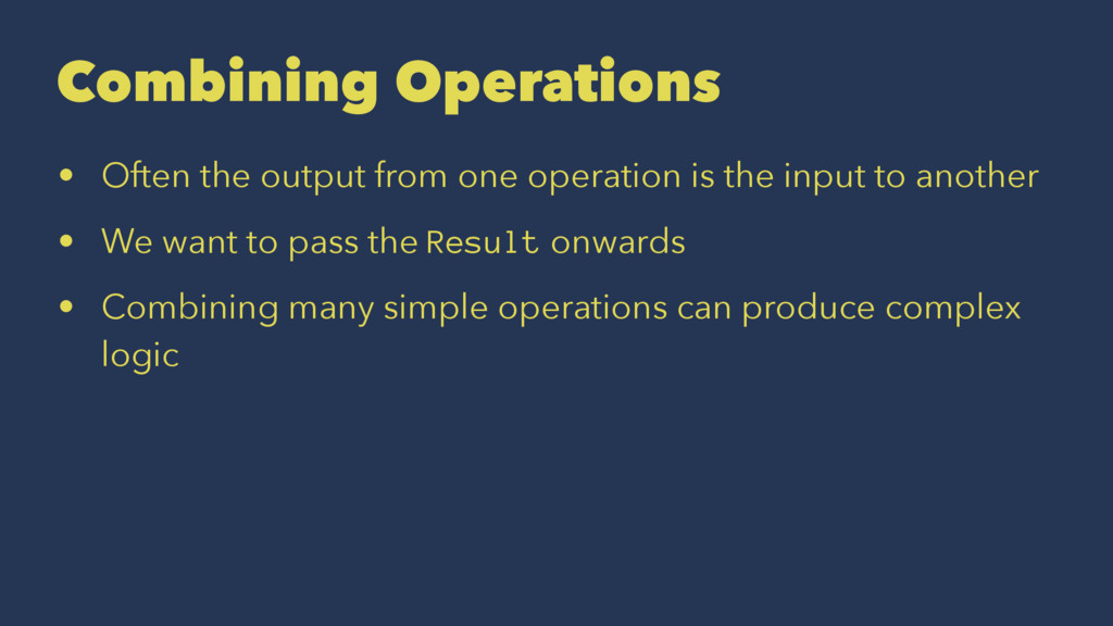 Combining Operations • Often the output from on...