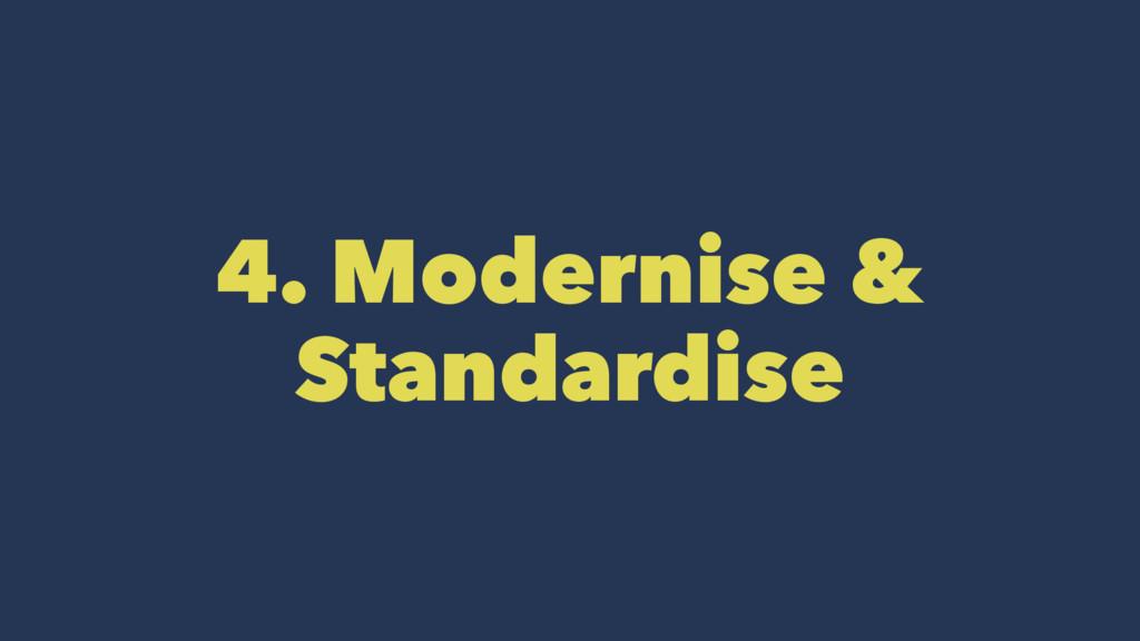 4. Modernise & Standardise