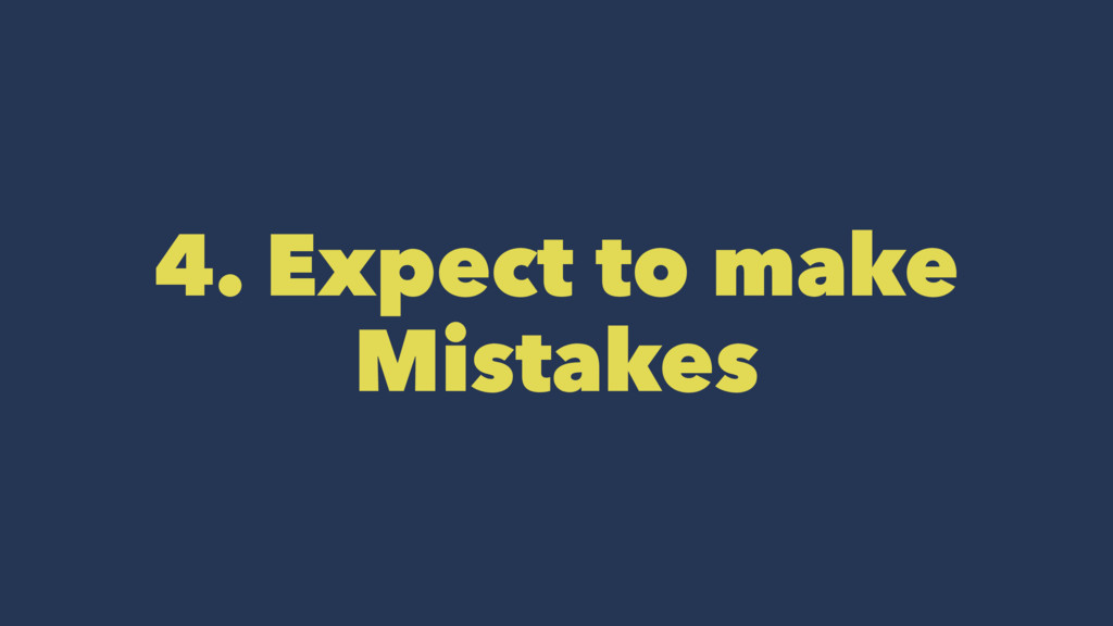 4. Expect to make Mistakes