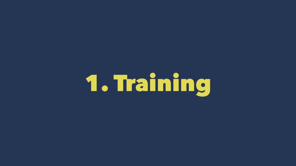 1. Training