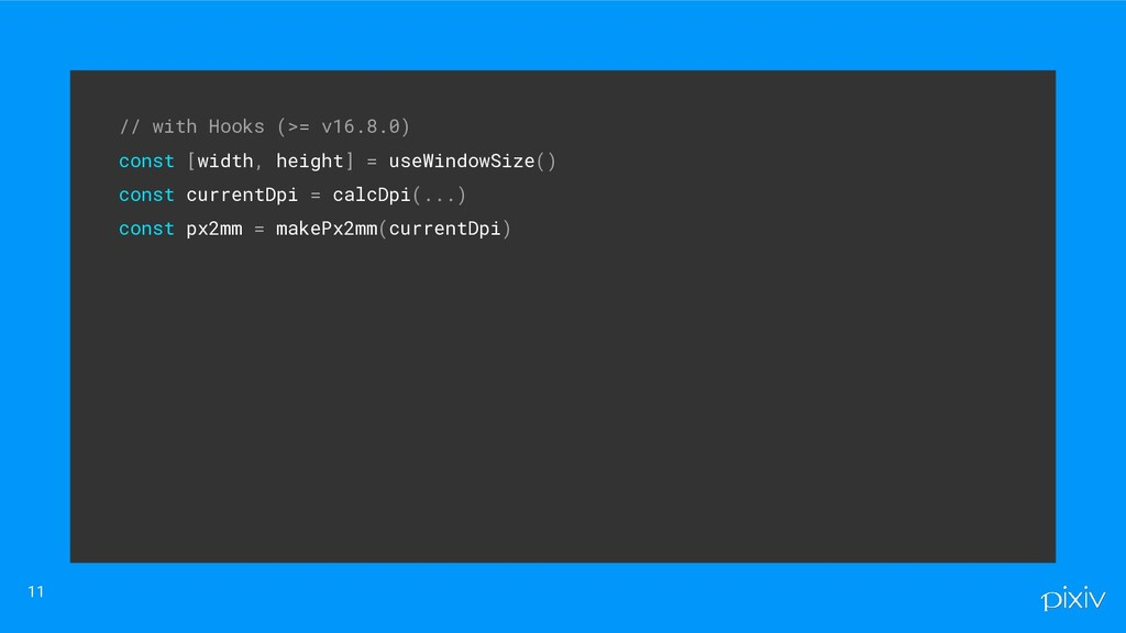 // with Hooks (>= v16.8.0)   const [width, he...