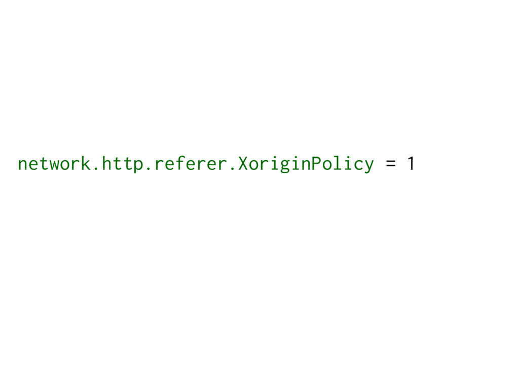 network.http.referer.XoriginPolicy = 1