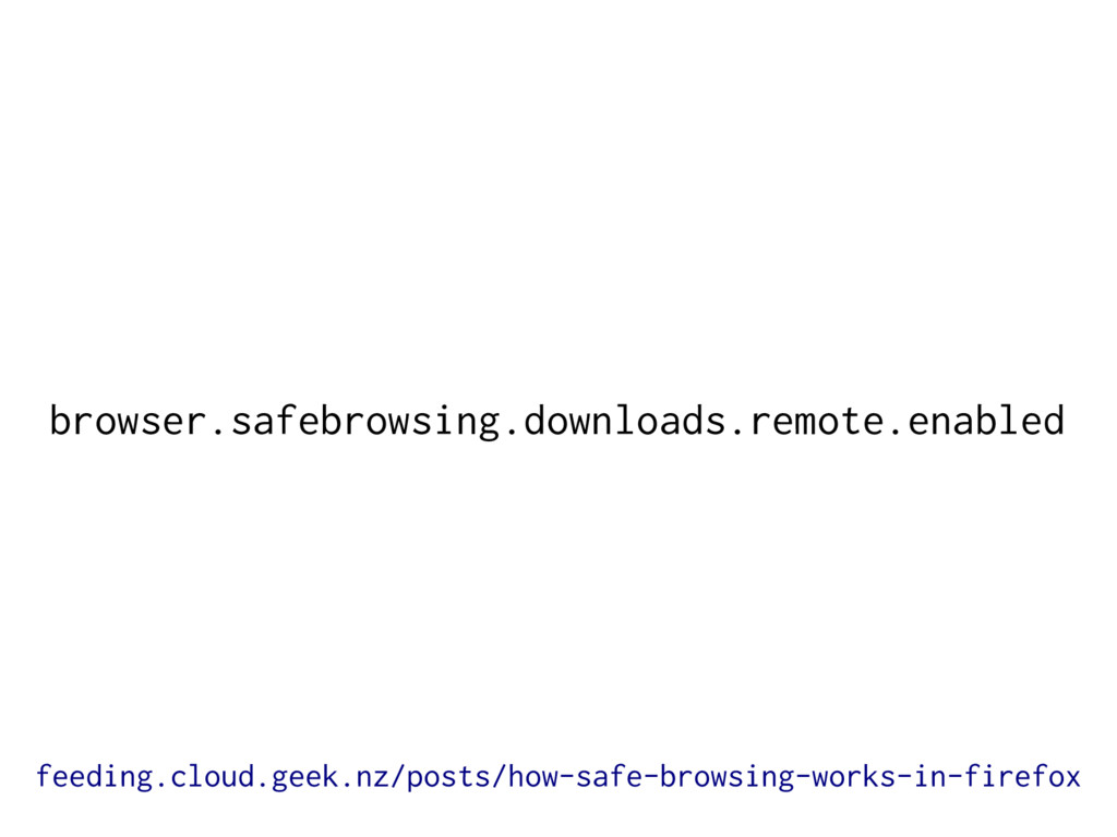 browser.safebrowsing.downloads.remote.enabled f...