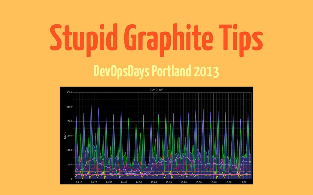 Stupid Graphite Tips DevOpsDays Portland 2013