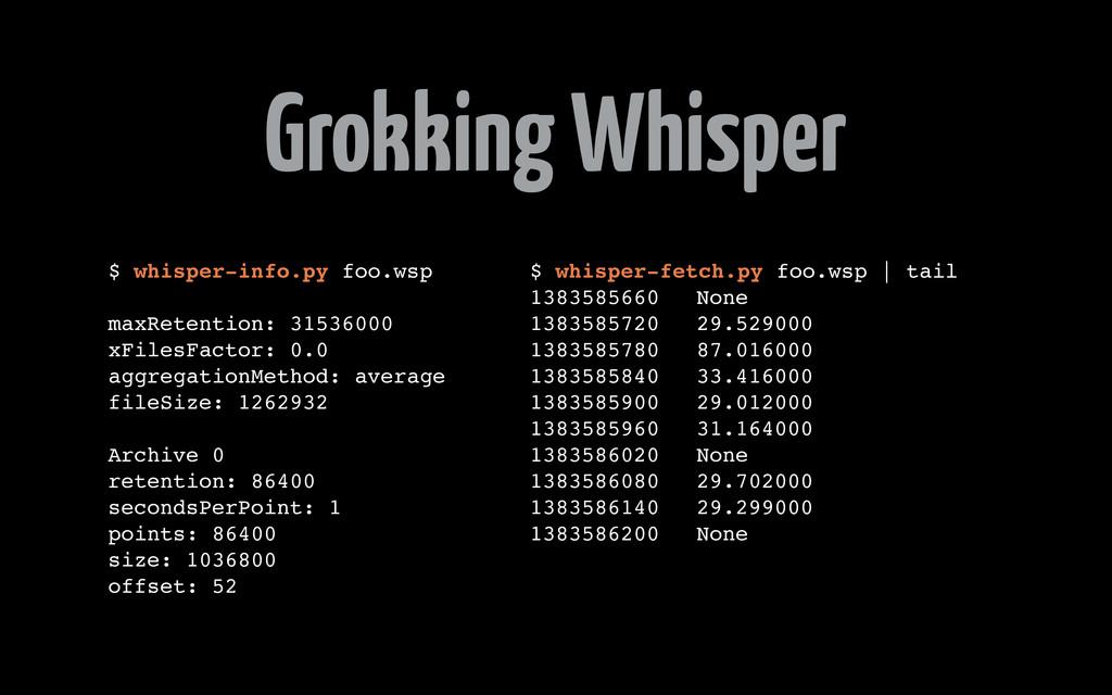 Grokking Whisper $ whisper-info.py foo.wsp maxR...