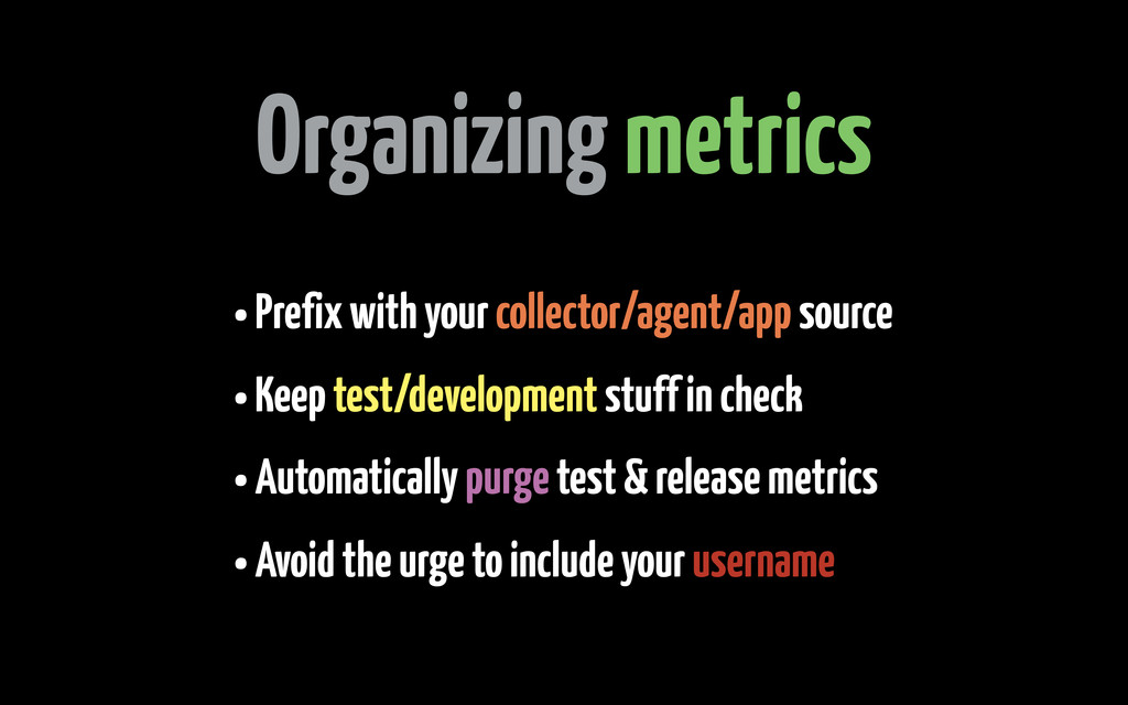 Organizing metrics • Prefix with your collector...