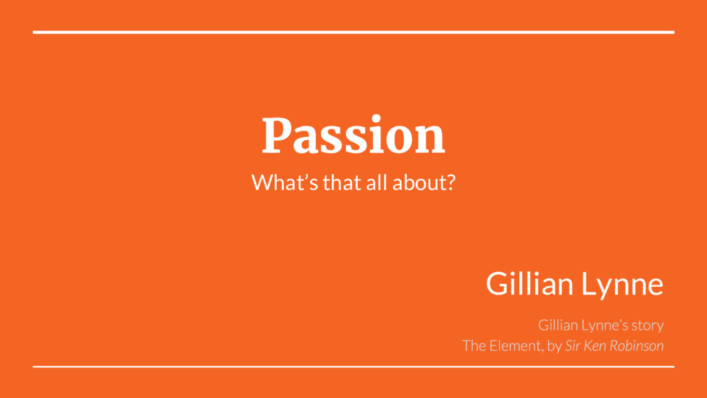 Passion What's that all about? Gillian Lynne