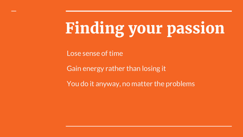 Finding your passion Lose sense of time Gain en...