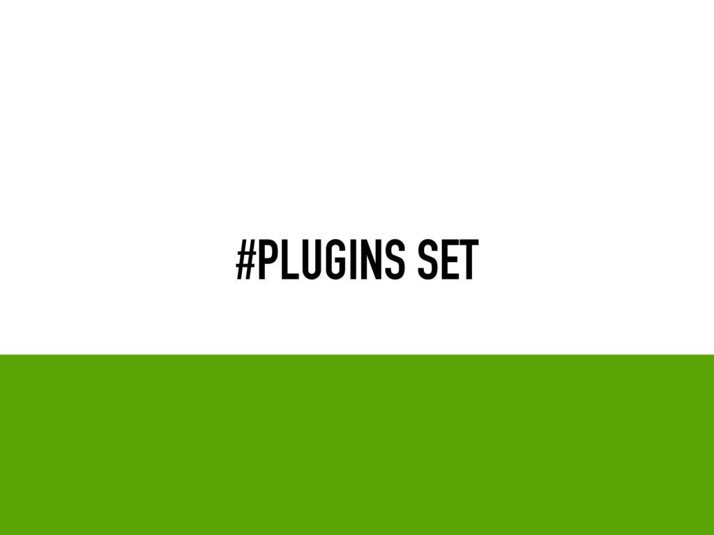#PLUGINS SET