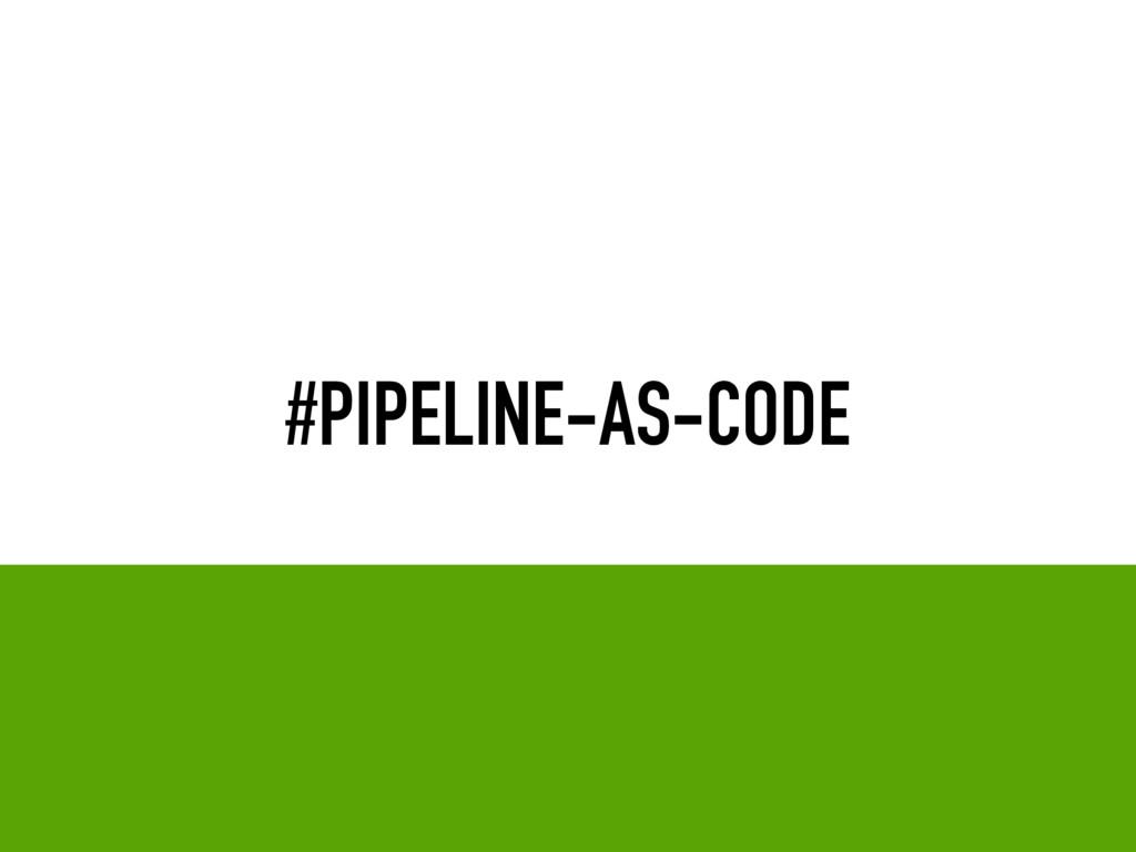 #PIPELINE-AS-CODE