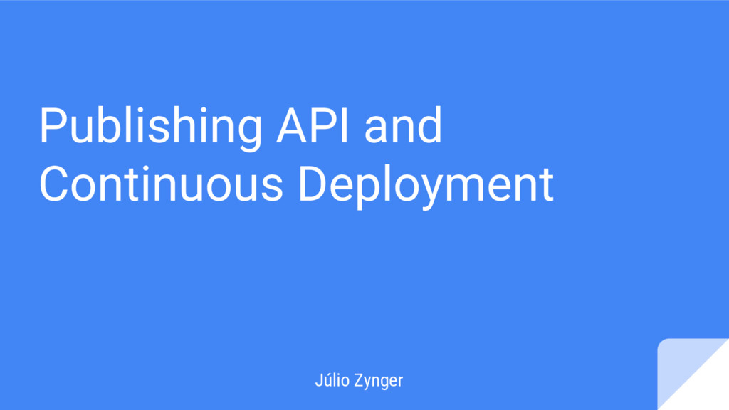 Publishing API and Continuous Deployment Júlio ...