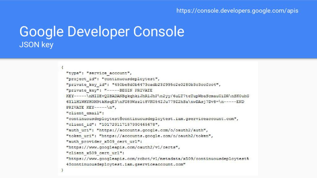 Google Developer Console JSON key https://conso...