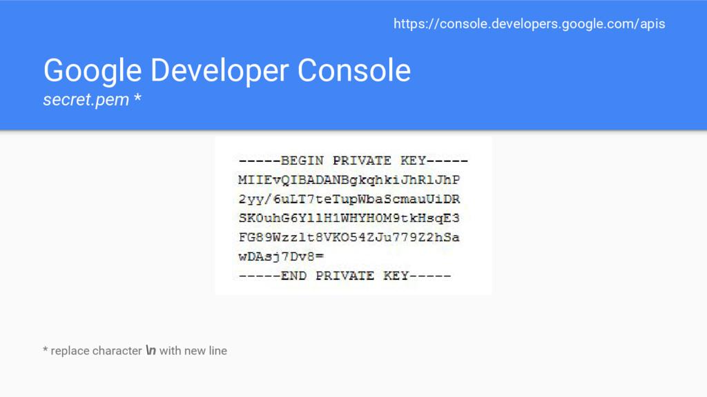 Google Developer Console secret.pem * https://c...