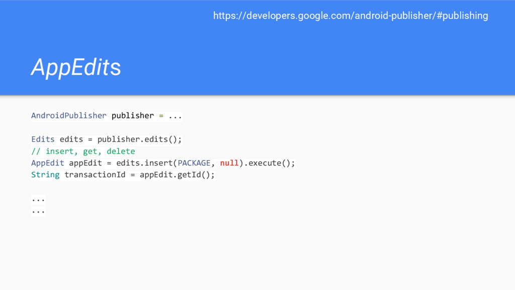AppEdits AndroidPublisher publisher = ... Edits...