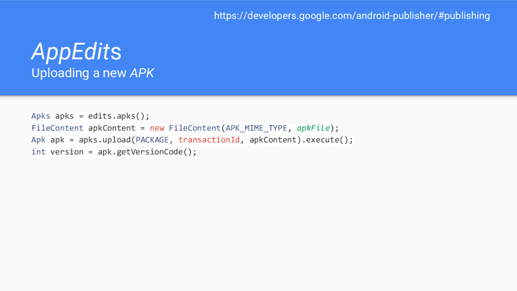 AppEdits Uploading a new APK Apks apks = edits....