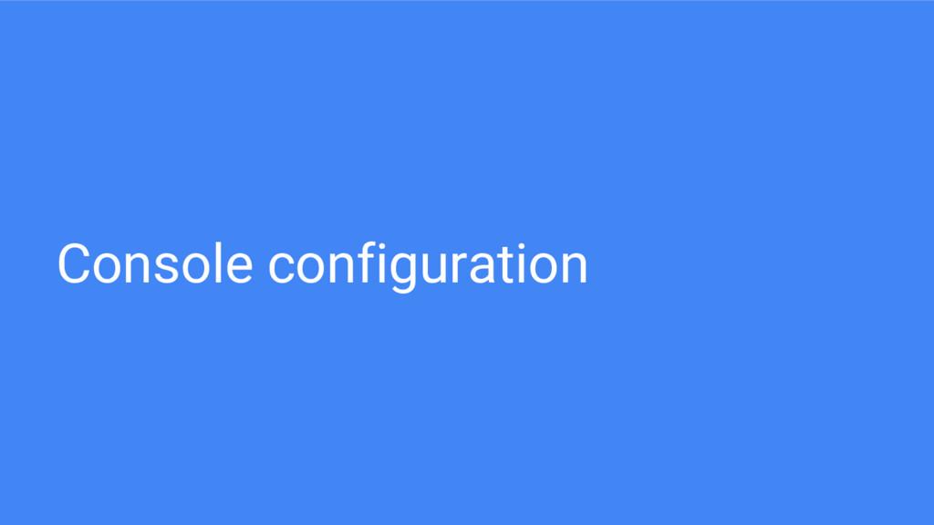 Console configuration