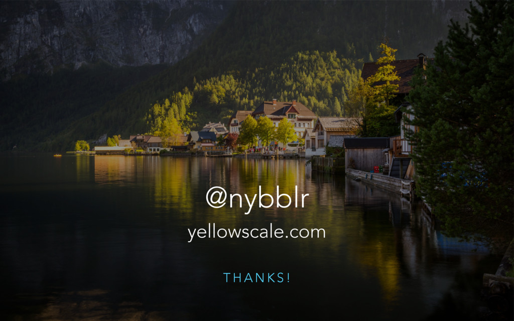 T H A N K S ! @nybblr yellowscale.com