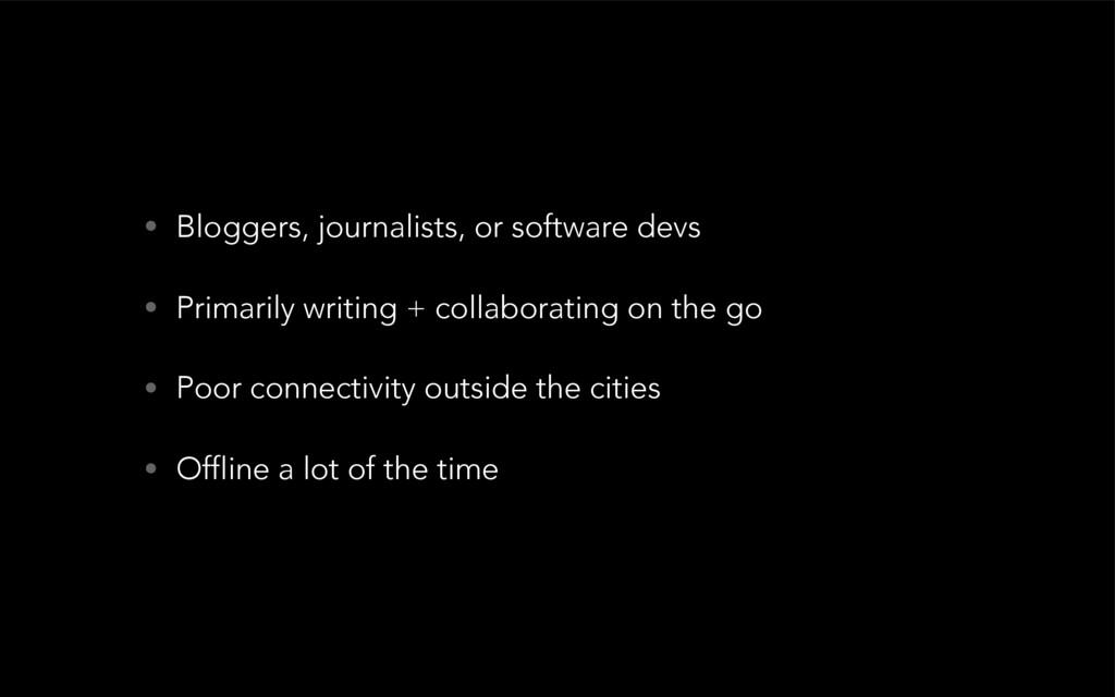 • Bloggers, journalists, or software devs • Pri...