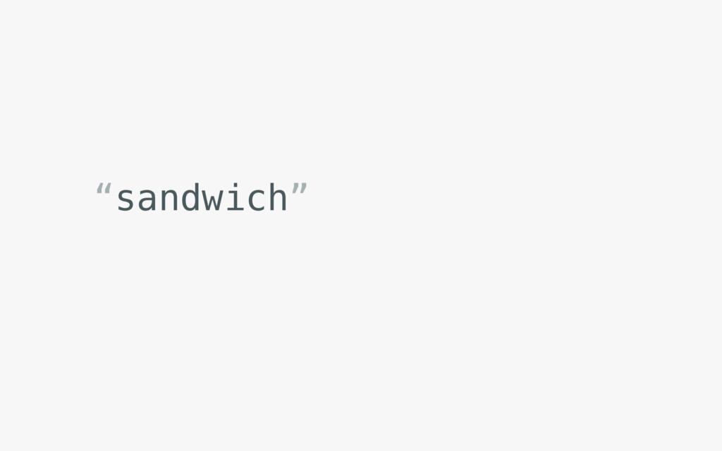 """sandwich"""