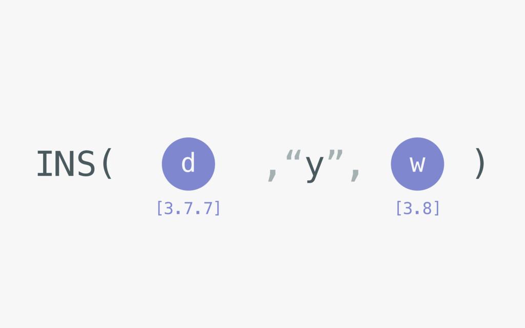 "INS( ,""y"", ) d w [3.7.7] [3.8]"