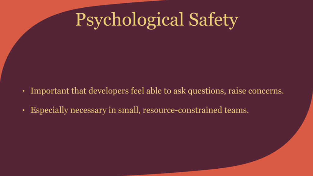 Psychological Safety • Important that developer...