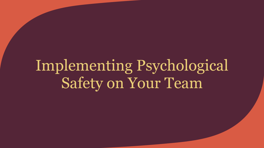 Implementing Psychological Safety on Your Team