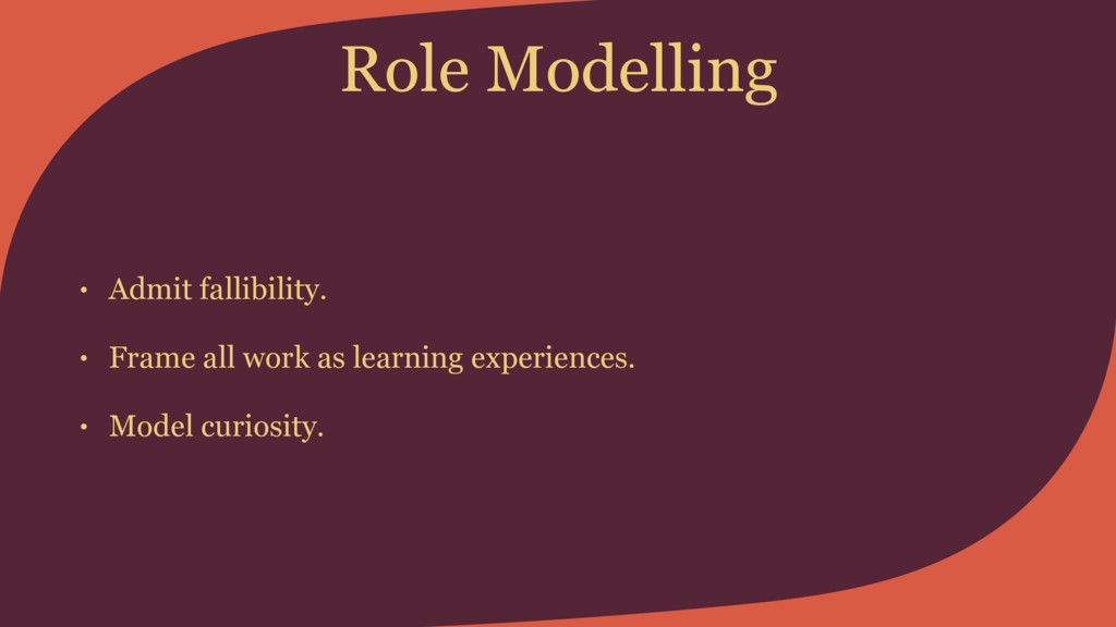 Role Modelling • Admit fallibility. • Frame all...