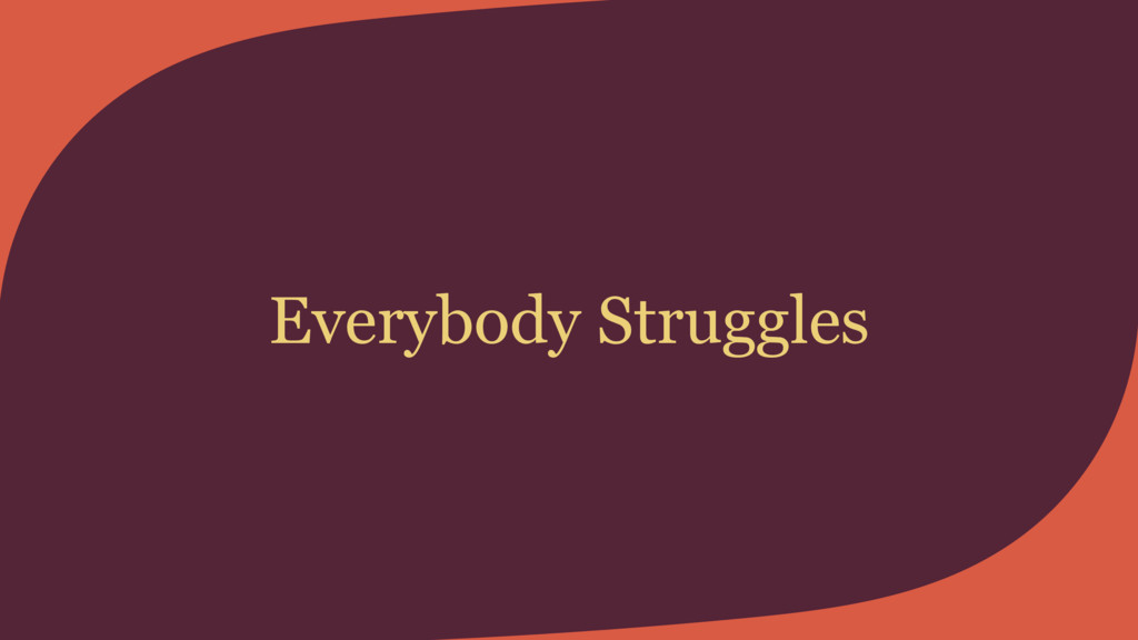 Everybody Struggles