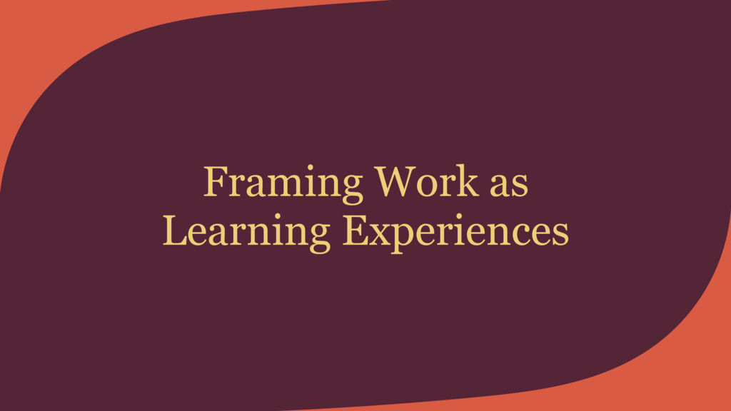 Framing Work as Learning Experiences