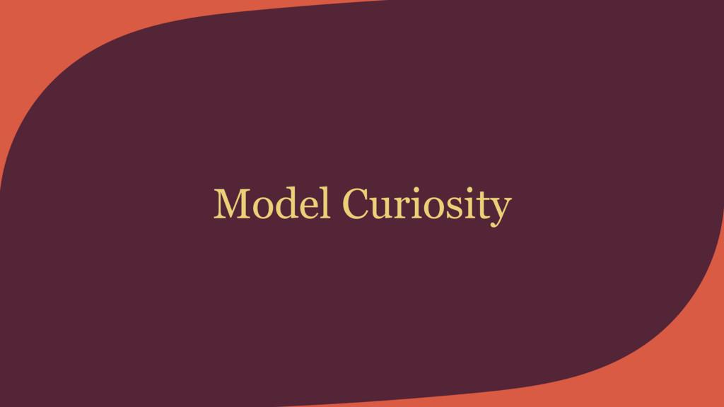 Model Curiosity