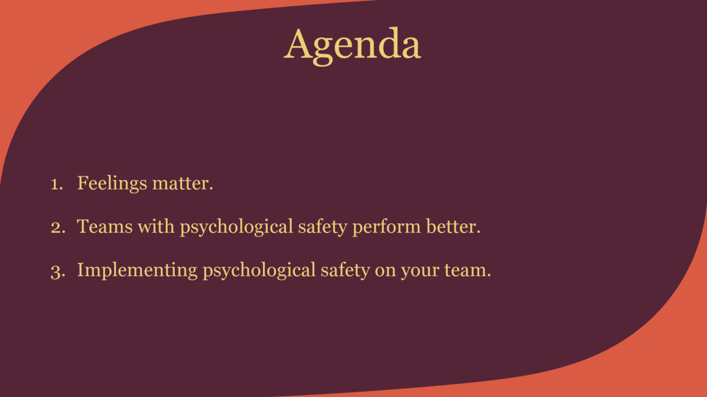 Agenda 1. Feelings matter. 2. Teams with psycho...