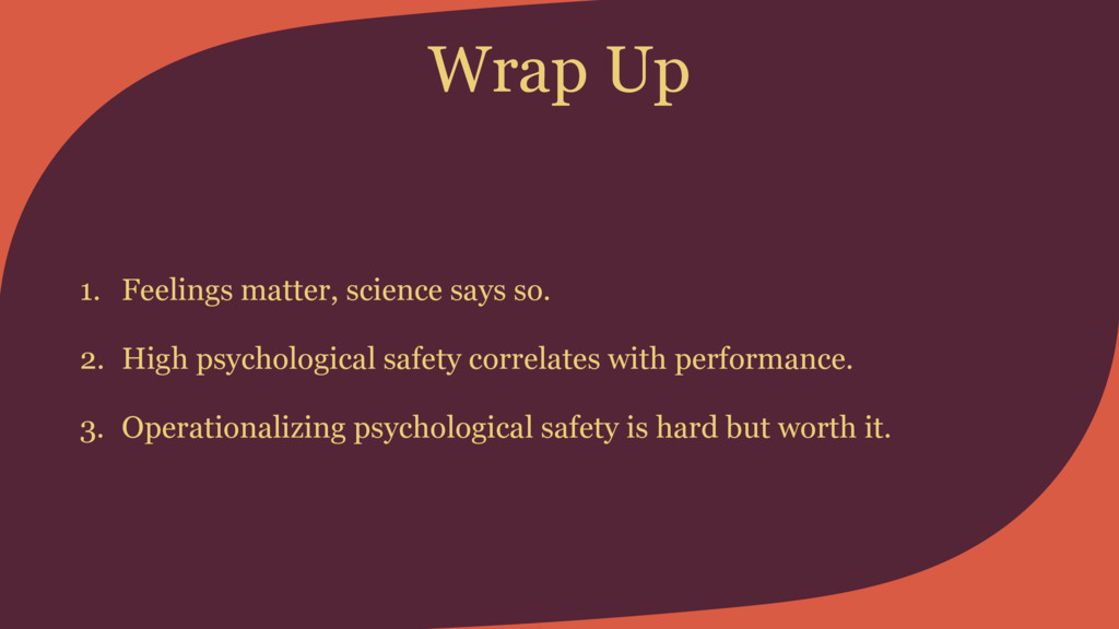 Wrap Up 1. Feelings matter, science says so. 2....